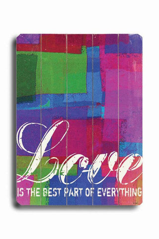 Love is the best part of everything Wood Sign 12x16 Planked