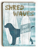Shred Waves not Shoes Wood Sign 12x16 Planked
