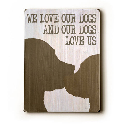 We Love Our Dogs Wood Sign 9x12 (23cm x 31cm) Solid
