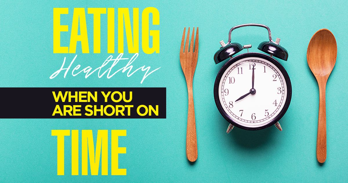 Eating Healthy When You Are Short on Time
