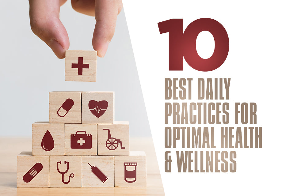 10 Best Daily Practices for Optimal Health & Wellness