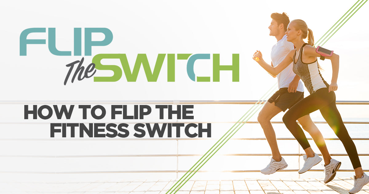 How to: Flip the Fitness Switch