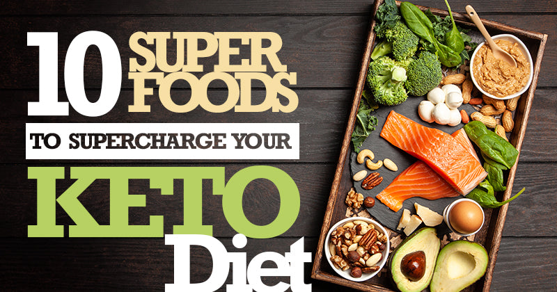 10 Superfoods to Supercharge Your Keto Diet