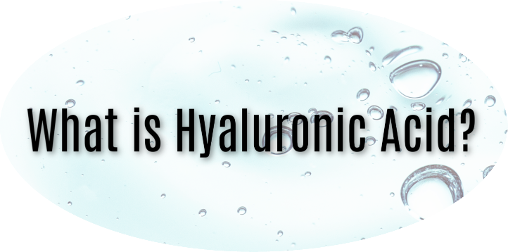 Abundant in young skin, hyaluronic acid is a natural hydrator. Hyaluronic acid is also the element that gives your skin its springy bounce back. Hyaluronic acid is a cushioning, plumping substance that exist in over 80% of our body.  Hyaluronic acid levels in the skin simply decrease with age causing dry, dull skin with fine lines and wrinkles. If HA isn't the first step in your skin care routine, all other serums and creams will fall flat of your expectations.