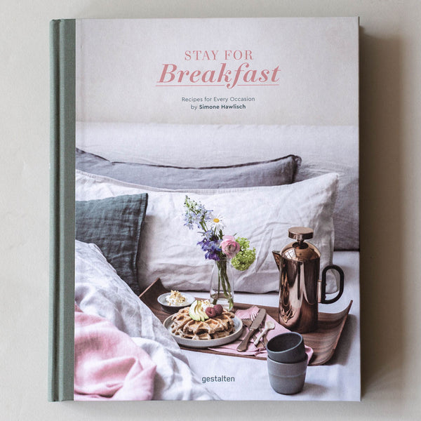 Stay for Breakfast: Recipes for the Everyday