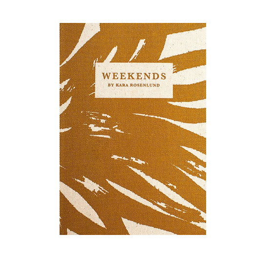 Weekends by Kara Rosenlund