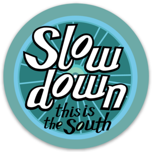 Sticker - Slow down, this is the South!