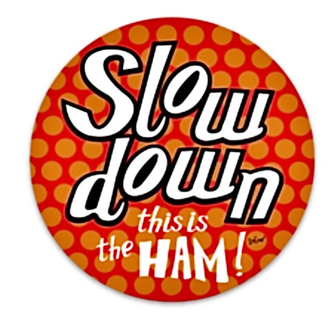 Slow down, this is the Ham!