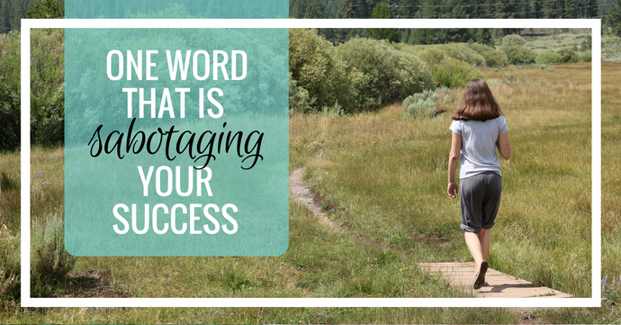 One word that is sabotaging your homeschool success