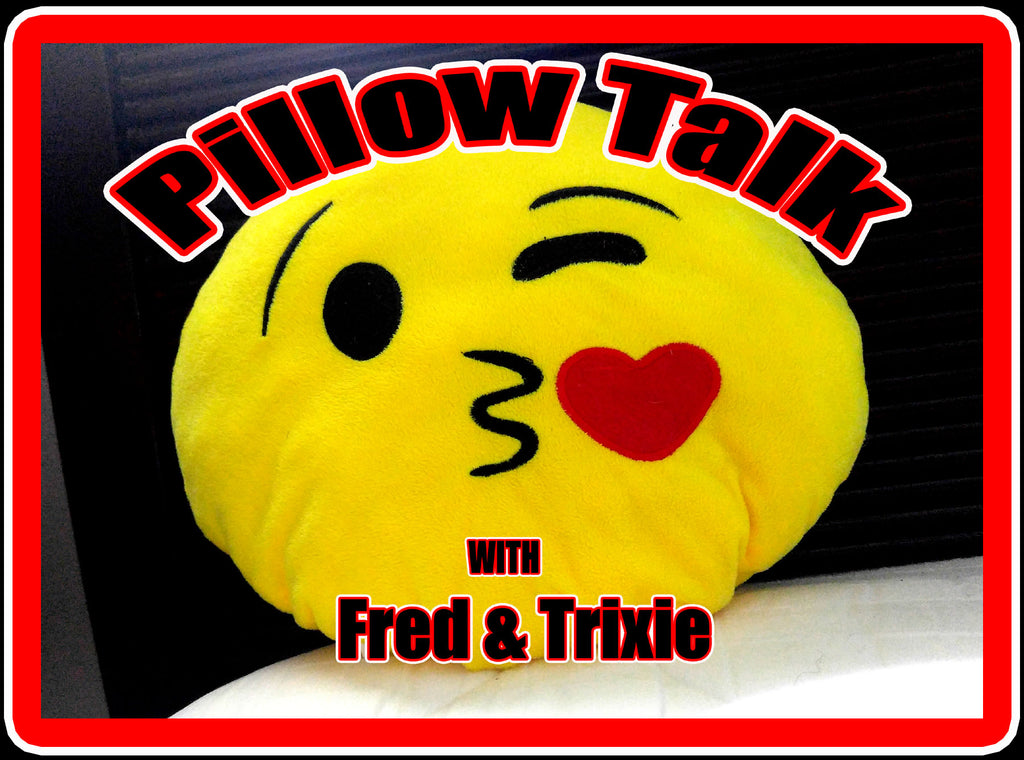 Pillow Talk with Fred and Trixie