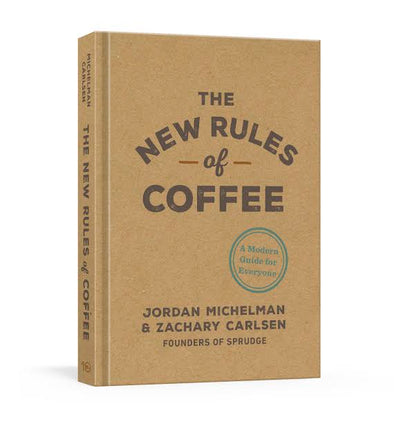 The New Rules of Coffee: A Modern Guide for Everyone