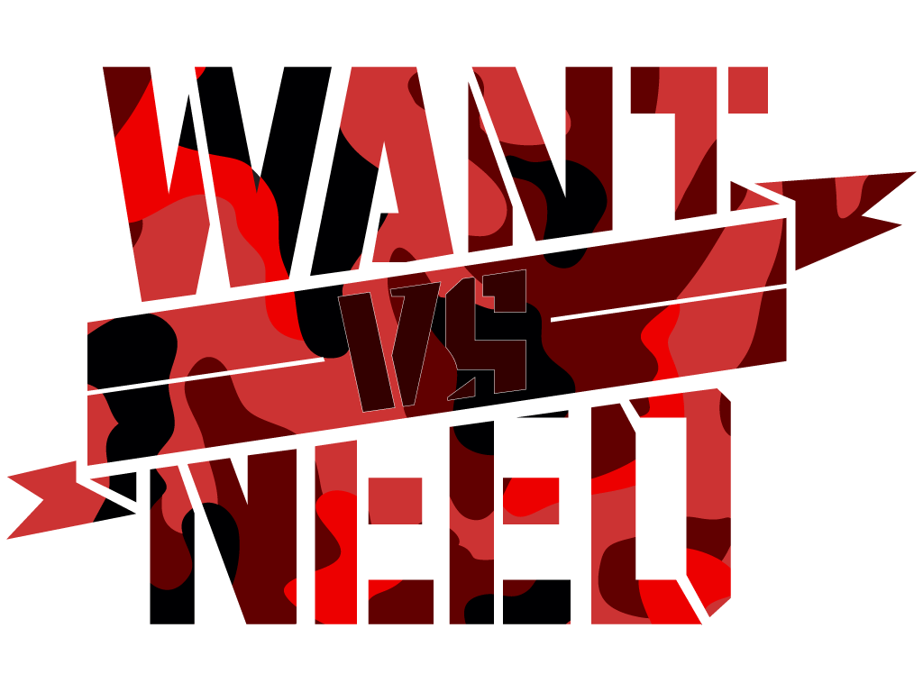 WANT VS NEED