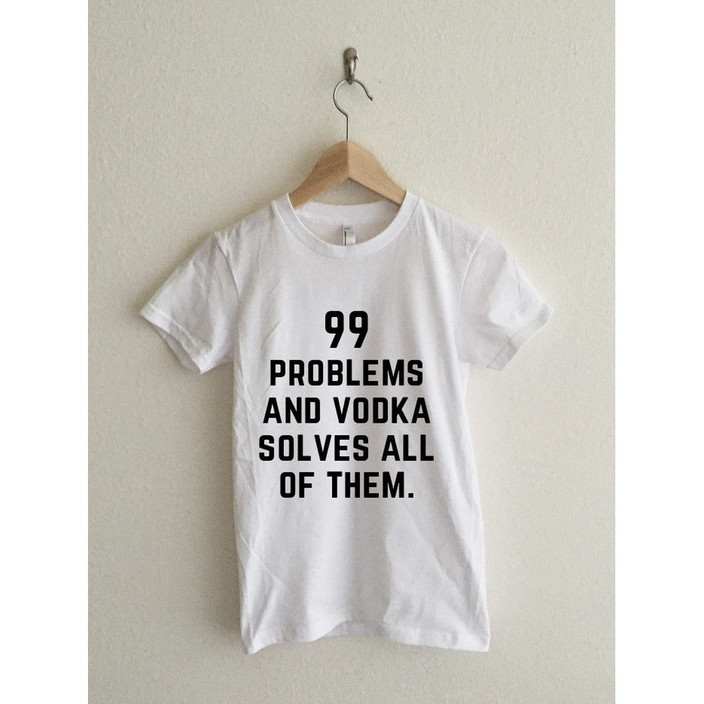 99 Problems and Vodka Solves All of Them Women's T-Shirt - House of Ke'Chic