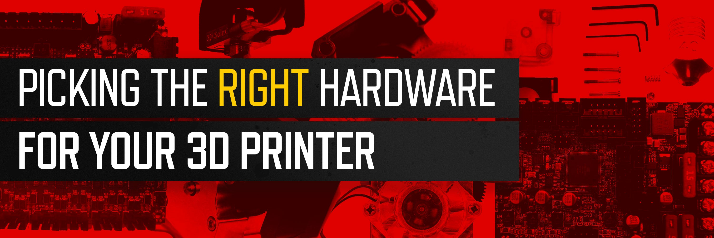 Picking the right hardware for your 3D printer  - Printed Solid