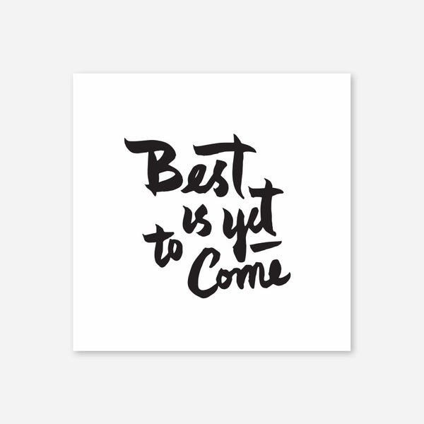 Best is yet to come, print, 2 colors