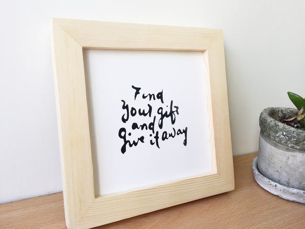 Find your gift and give it away, framed