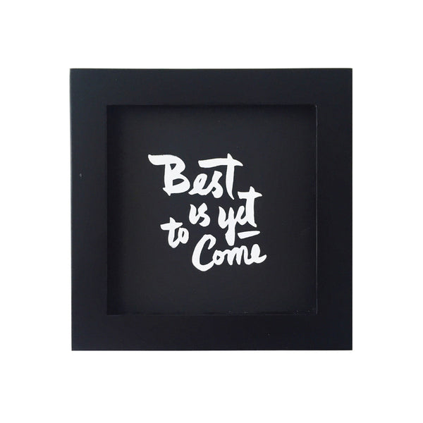 Best is yet to come, framed, 2 colors