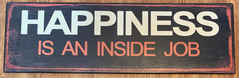 """Happiness is an inside job"" sign"