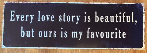 """Every love story is special but ours is my favourite!"" metal sign"