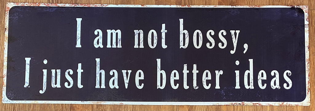 """I am not bossy, I just have better ideas"" metal sign"