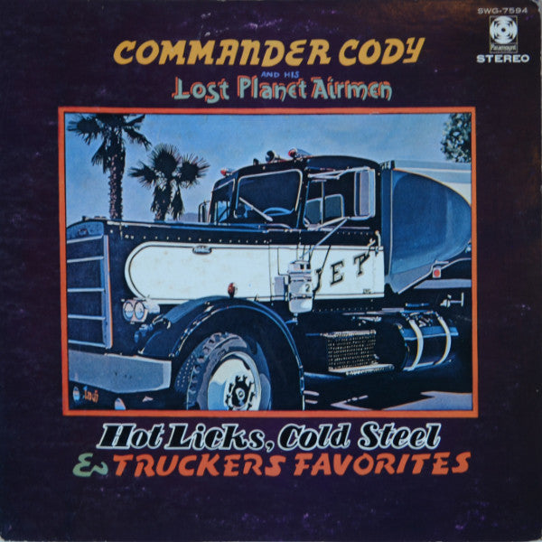 Commander Cody And His Lost Planet Airmen ‎– Hot Licks, Cold Steel & Truckers Fa