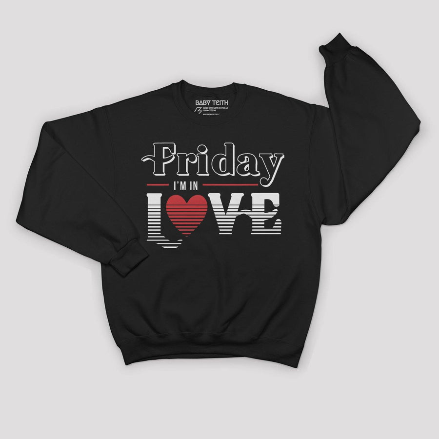 """Friday I'm in Love"" Unisex Sweatshirt for Adults - Baby Teith"