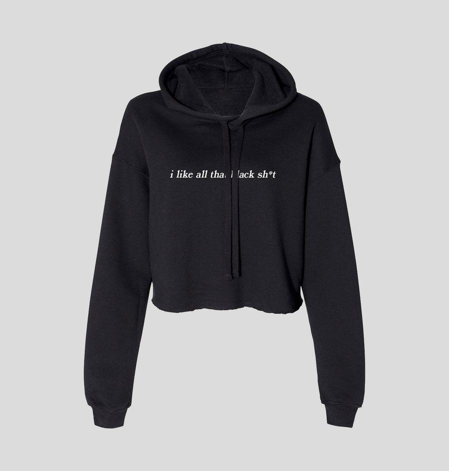 I Like All That Black Sh*t Cropped Hoodie