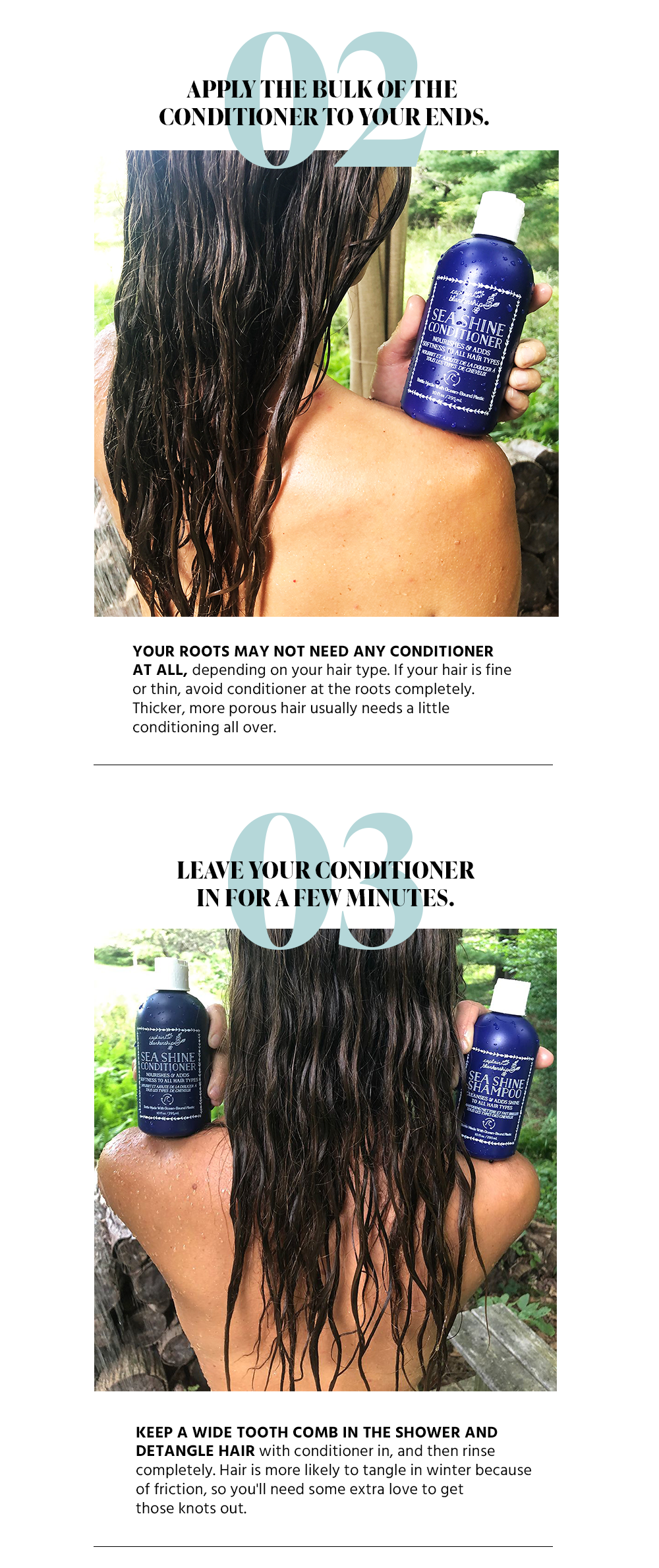Your roots may not need any conditioner  at all, depending on your hair type. If your hair is fine  or thin, avoid conditioner at the roots completely.  Thicker, more porous hair usually needs a little  conditioning all over.