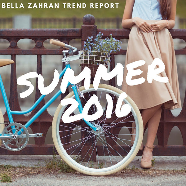 Bella Zahran Trend Report: Summer 2016