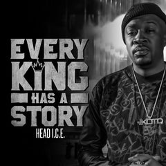 Head I.C.E. - Every King Has A Story