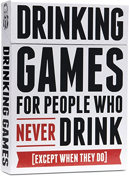 DRINKING GAMES FOR PEOPLE WHO NEVER DRINK (EXCEPT WHEN THEY DO)