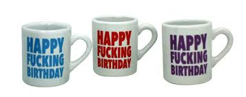 HAPPY F*CKING BIRTHDAY MUG (SHOT GLASS)