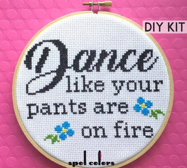 DANCE LIKE YOUR PANTS ARE ON FIRE DIY CROSS STITCH KIT