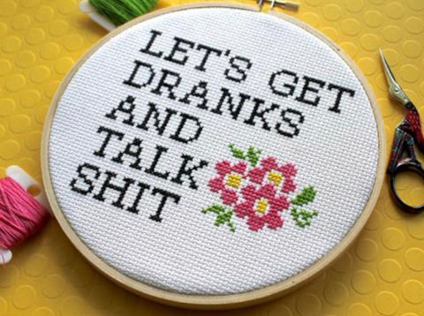 LET'S GET DRANKS AND TALK SHIT DIY CROSS STITCH KIT