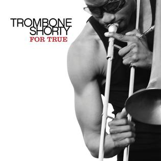 TROMBONE SHORTY 'FOR TRUE' CD