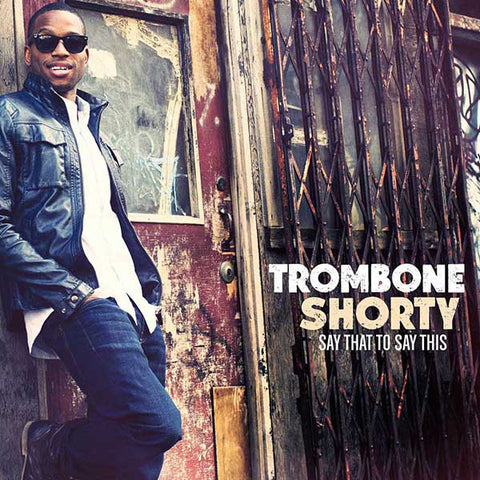 TROMBONE SHORTY 'SAY THAT TO SAY THIS' CD