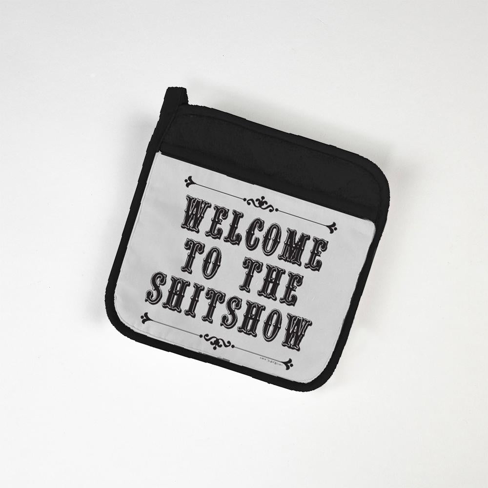 WELCOME TO THE SH*TSHOW POT HOLDER