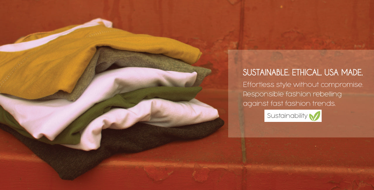 Sustainable. Ethical. USA Made.