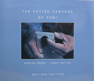 The Fetish Carvers of Zuni by James Ostler
