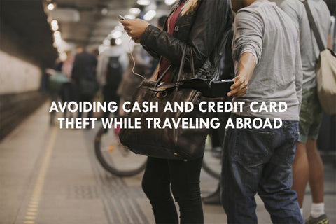 Avoiding Cash and Credit Card Theft While Traveling Abroad