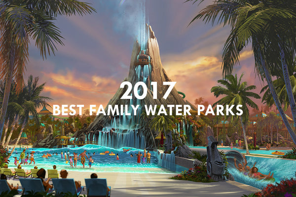 Best Family Water Parks for 2017