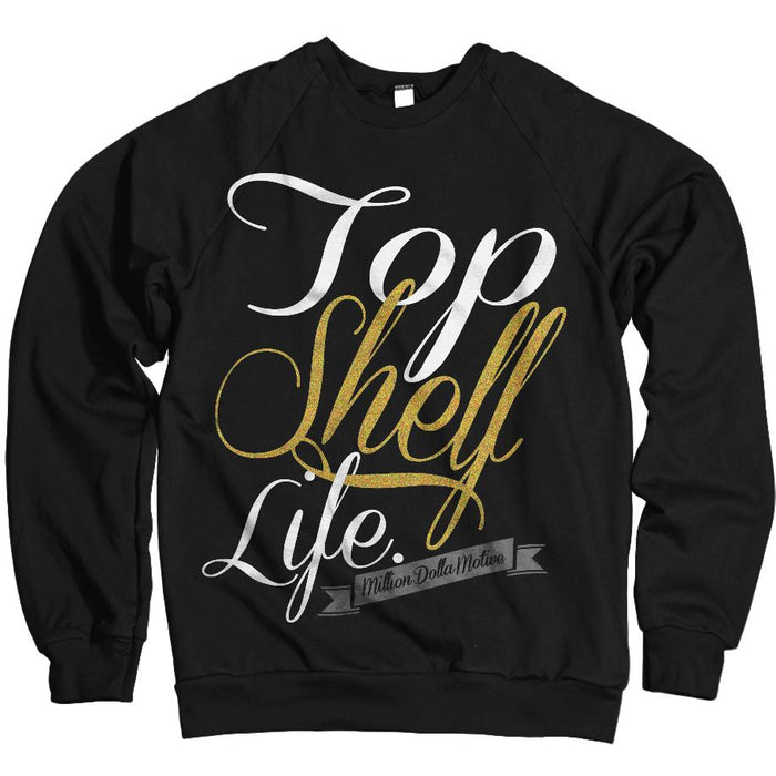 Top Shelf Life - Gold on Black Crewneck Sweatshirt - Million Dolla Motive