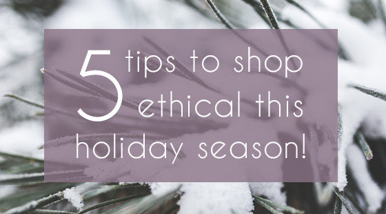 5 Tips to Shop Ethical this Holiday Season
