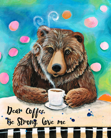 Dear Coffee, Be Strong - Art Print