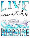 Live with Porpoise - Art Print
