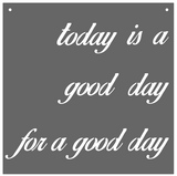 """Today is a good day for a good day"" sign"