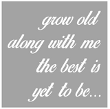 """Grow Old Along with Me"" sign"