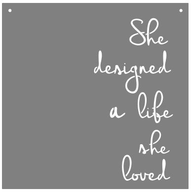 """She Designed a Life She Loved"" Sign"