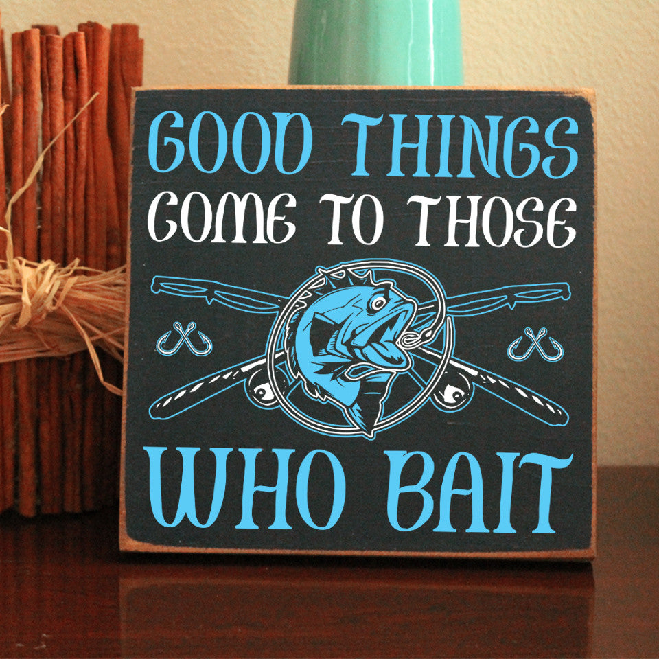 Limited Edition Fishing Good Things Come Sign