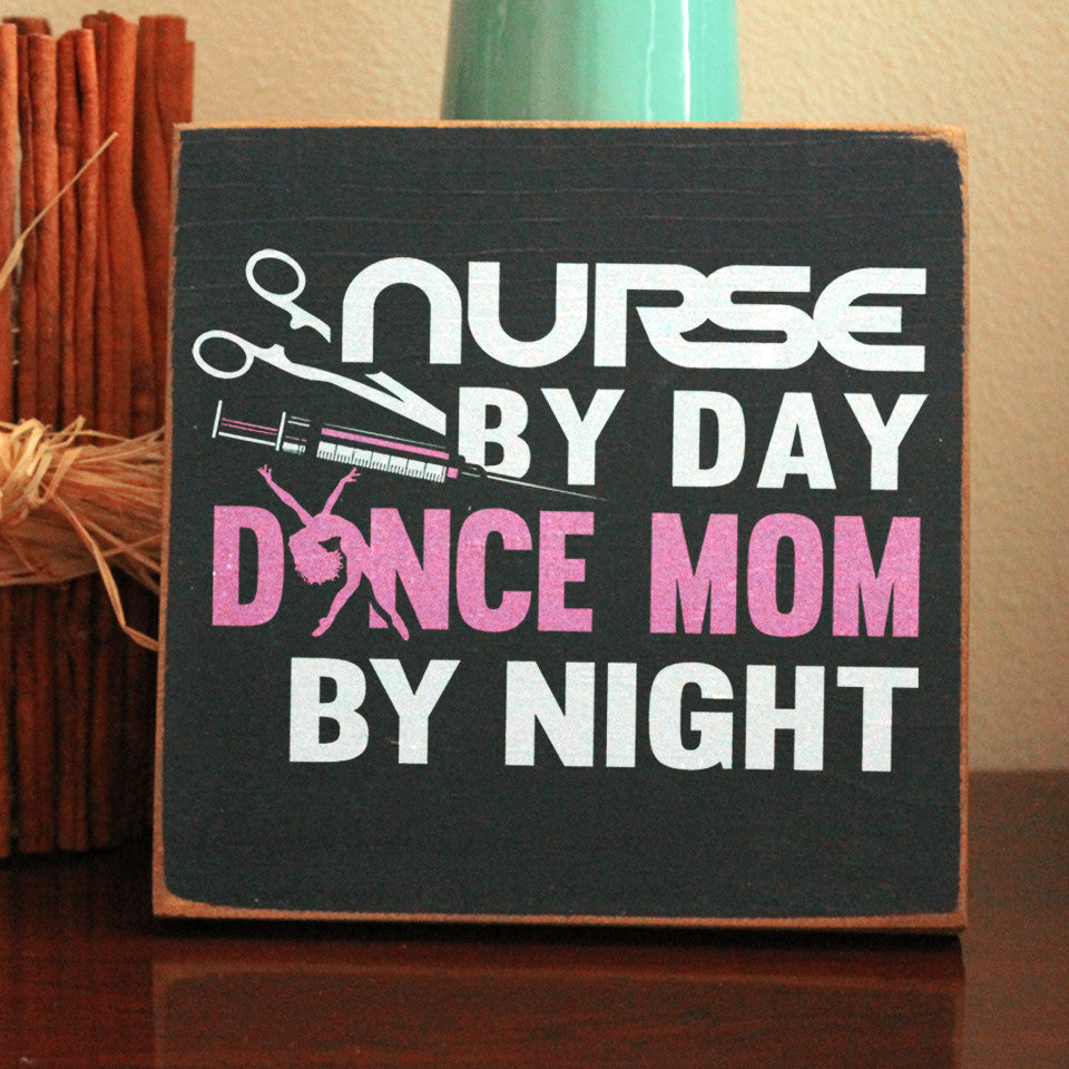 Limited Edition Nurse Dance Mom By Night Sign